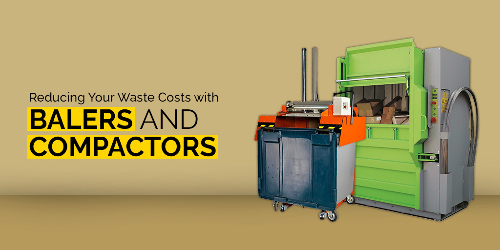 Reducing Your Waste Costs With Balers And Compactors