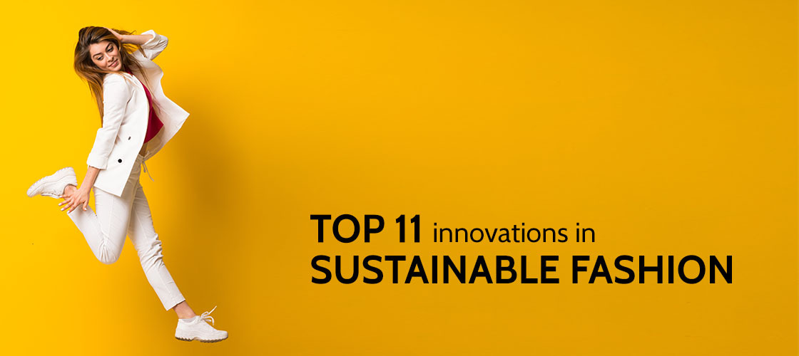 Top 11 innovations in Sustainable Fashion
